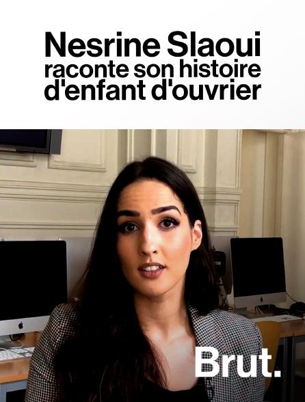 Brut - Nesrine Slaoui raconte son histoire d'enfant d'ouvrier