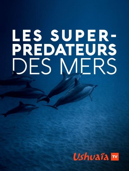 Ushuaïa TV - Les super-prédateurs des mers