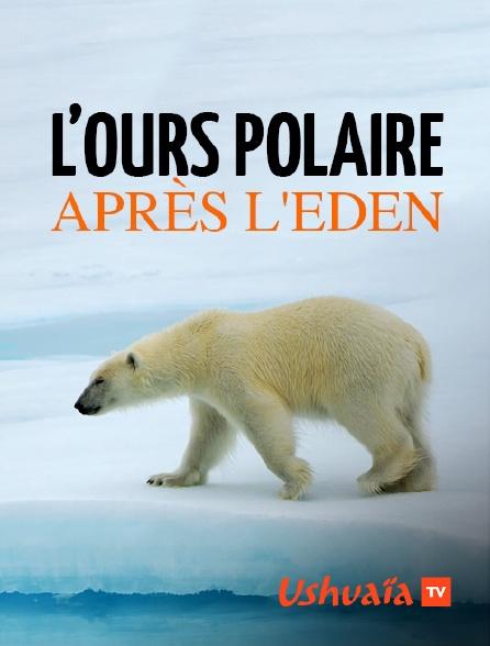 Ushuaïa TV - L'ours polaire après l'eden