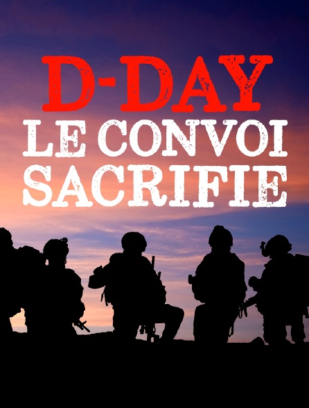 D-Day : Le convoi sacrifié