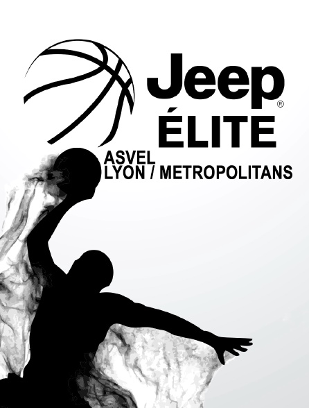 Jeep ELITE - ASVEL Lyon / Metropolitans