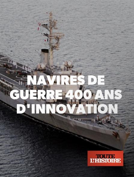 Toute l'histoire - Navires de guerre : 400 ans d'innovation