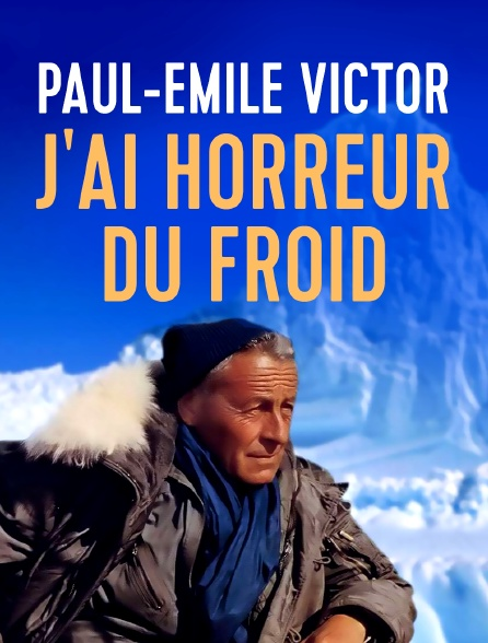 Paul-Emile Victor : J'ai horreur du froid