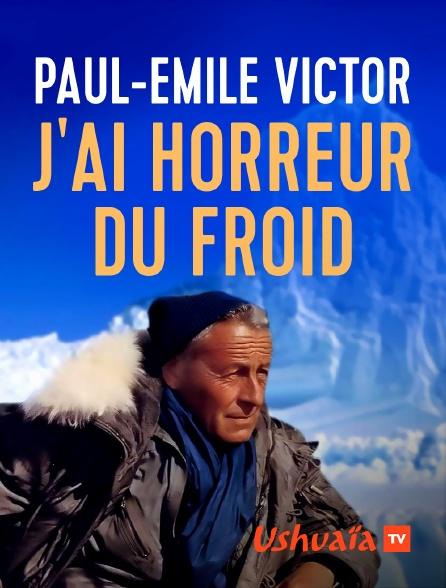 Ushuaïa TV - Paul-Emile Victor : J'ai horreur du froid