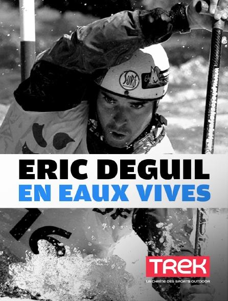 Trek - Eric Deguil en eaux vives