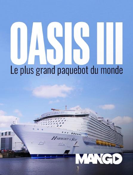 Mango - Oasis 3, le plus grand paquebot du monde
