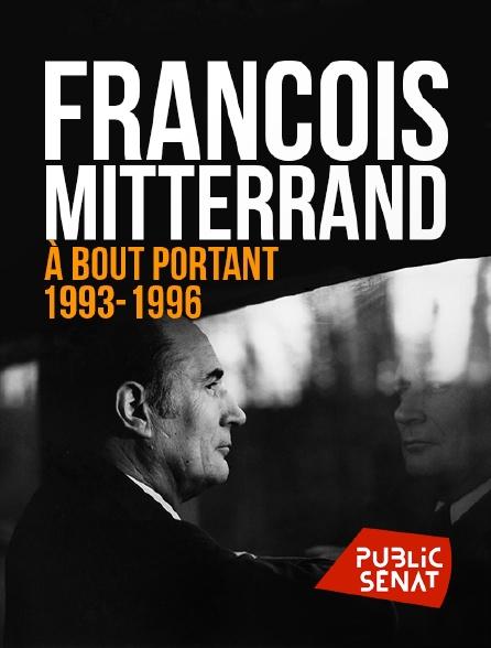 Public Sénat - François Mitterrand, à bout portant 1993-1996