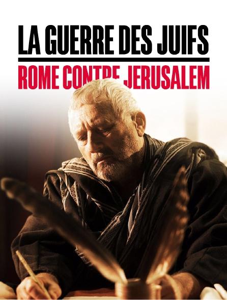 La guerre des Juifs : Rome contre Jérusalem