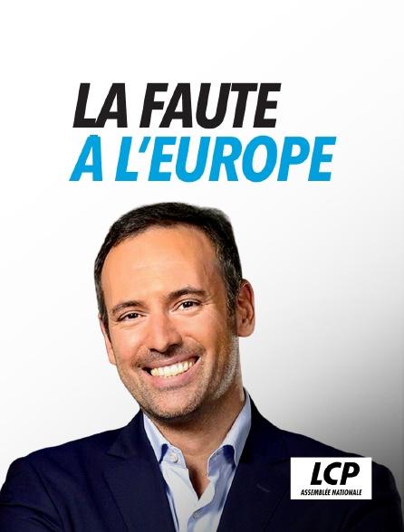 LCP 100% - La faute à l'Europe ?