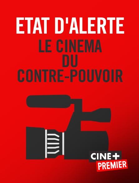 Ciné+ Premier - Etat d'alerte, le cinéma du contre-pouvoir