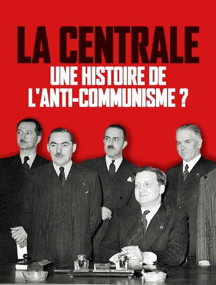 La Centrale, une histoire de l'anti-communisme ?