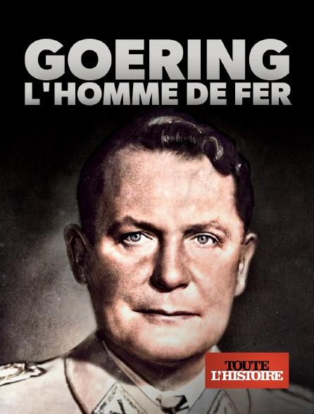 Toute l'histoire - Goering, l'homme de fer