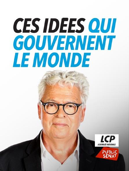 LCP Public Sénat - Ces idées qui gouvernent le monde