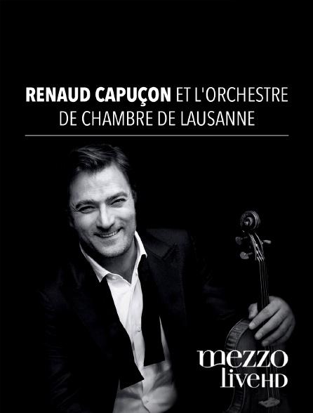 Mezzo Live HD - Renaud Capuçon et l'Orchestre de Chambre de Lausanne