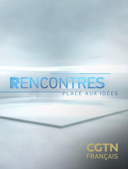 CGTN FR - Rencontres