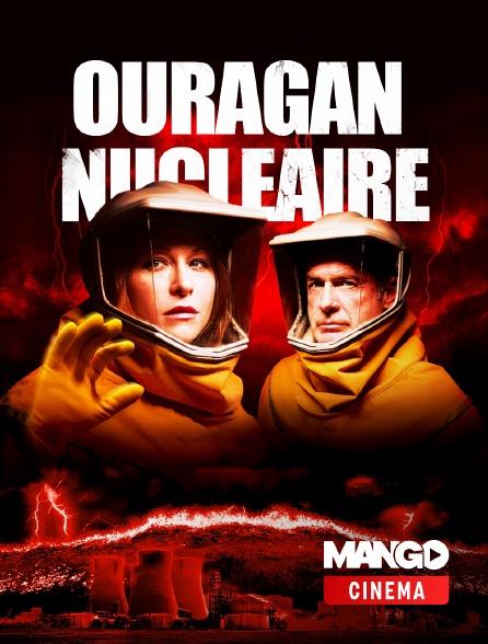 MANGO Cinéma - Ouragan nucléaire