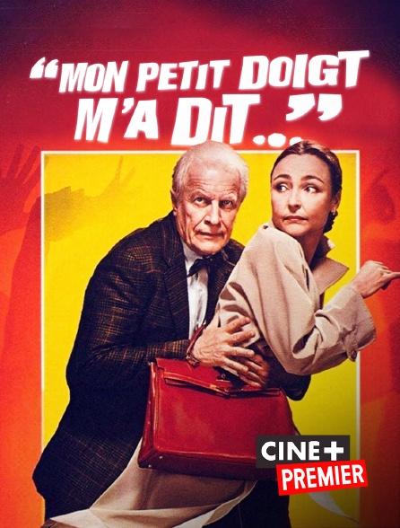 Ciné+ Premier - Mon petit doigt m'a dit...