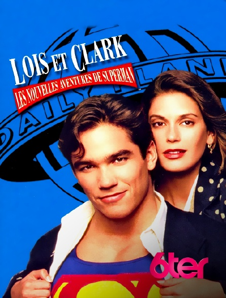 6ter - Loïs et Clark, les nouvelles aventures de Superman