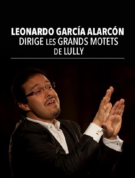Leonardo García Alarcón dirige les Grands Motets de Lully