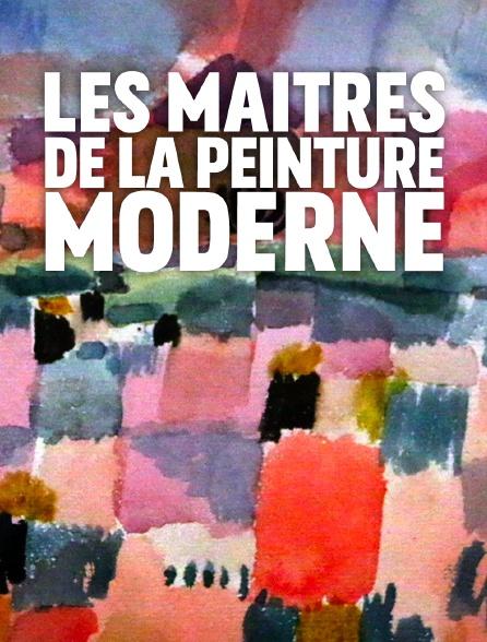 Les maîtres de la peinture moderne