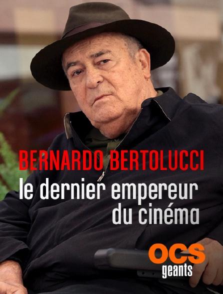 OCS Géants - Bernardo Bertolucci, le dernier empereur du cinéma