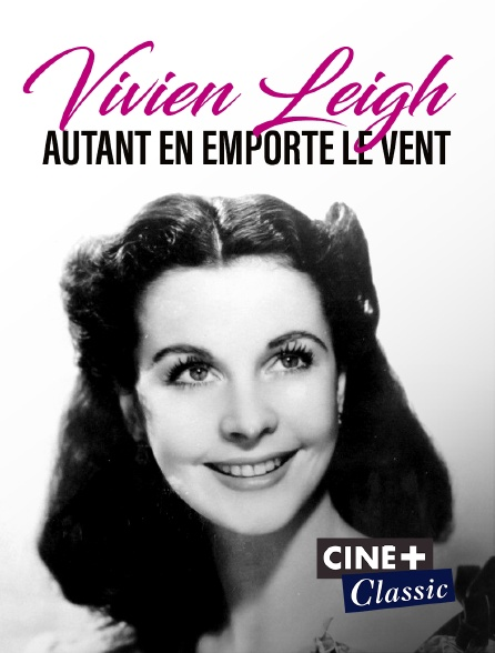 Ciné+ Classic - Vivien Leigh, autant en emporte le vent