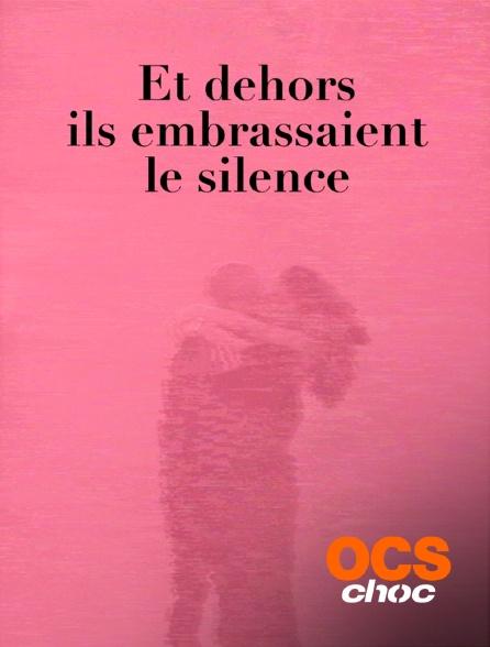 OCS Choc - Et dehors ils embrassaient le silence