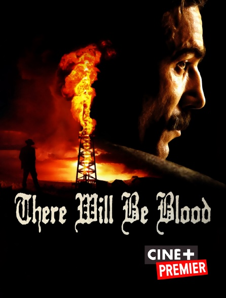 Ciné+ Premier - There Will Be Blood