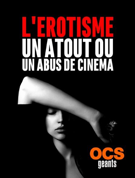 OCS Géants - L'érotisme, un atout ou un abus de cinéma