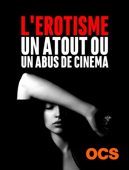 OCS - L'érotisme, un atout ou un abus de cinéma