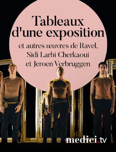 Medici - Tableaux d'une exposition et autres œuvres de Ravel, Sidi Larbi Cherkaoui et Jeroen Verbruggen - Musique de Ravel - Ballet royal de Flandre