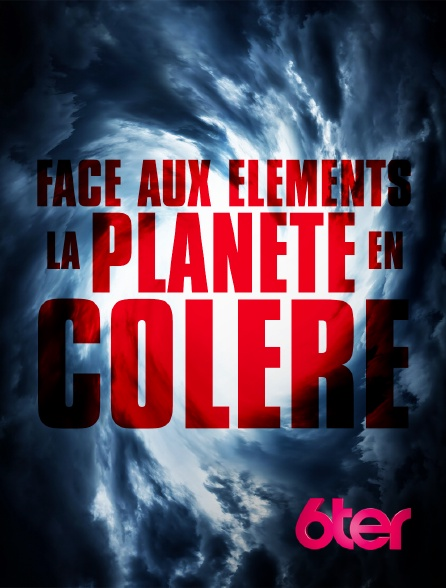 6ter - Face aux éléments : la planète en colère