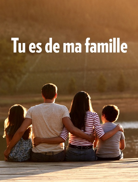 Tu es de ma famille