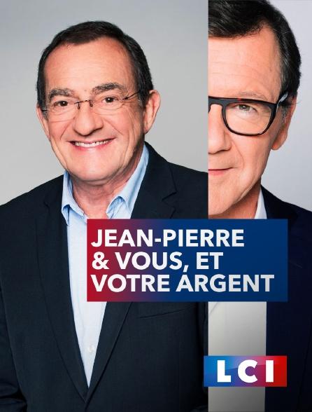 LCI - La Chaîne Info - Jean-Pierre & vous, et votre argent