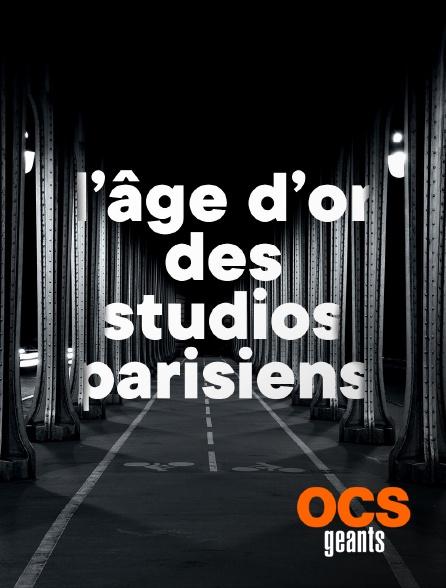 OCS Géants - L'âge d'or des studios parisiens