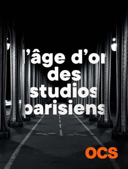 OCS - L'ÂGE D'OR DES STUDIOS PARISIENS