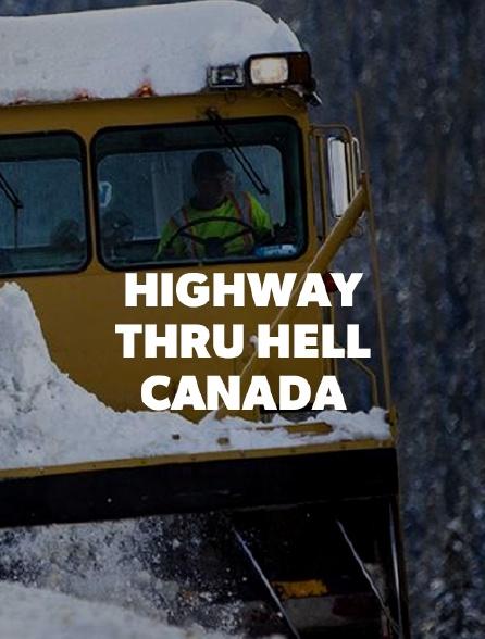 Highway Thru Hell : Canada