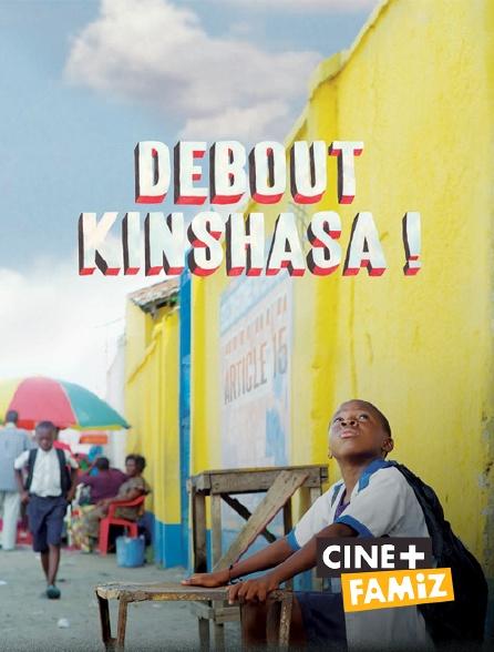 Ciné+ Famiz - Debout Kinshasa !