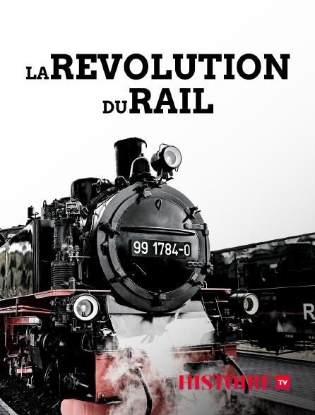 HISTOIRE TV - La révolution du rail