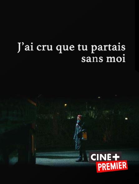 Ciné+ Premier - J'ai cru que tu partais sans moi
