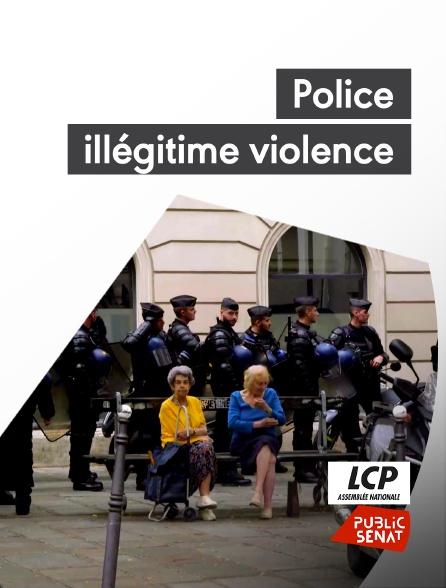 LCP Public Sénat - Police illégitime violence