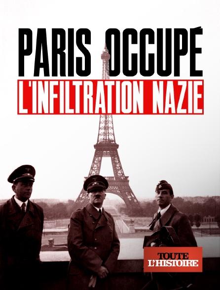 Toute l'histoire - Paris occupé, l'infiltration nazie