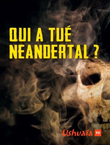 Ushuaïa TV - Qui a tué Néandertal ?
