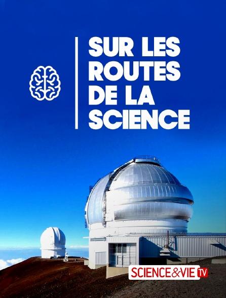 Science et Vie TV - Sur les routes de la science