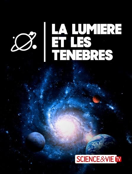 Science et Vie TV - La lumière et les ténèbres