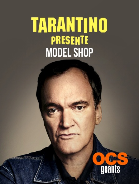 OCS Géants - Tarantino présente : Model Shop