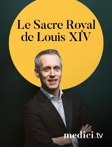 Medici - Le Sacre Royal de Louis XIV - Sébastien Daucé, Ensemble Correspondances - Chapelle Royal du Château de Versailles