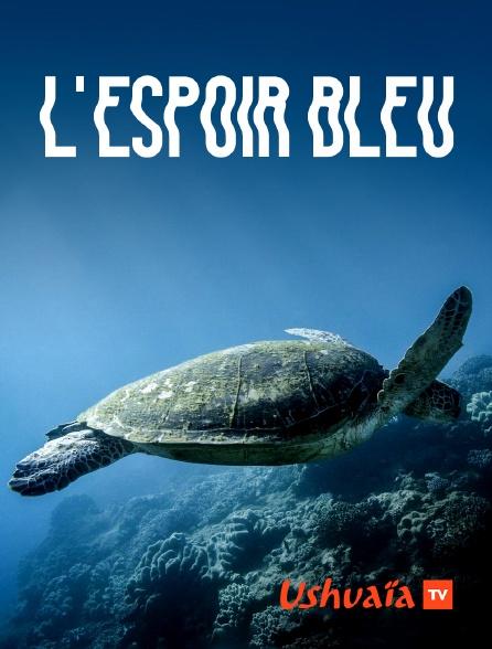 Ushuaïa TV - L'espoir bleu