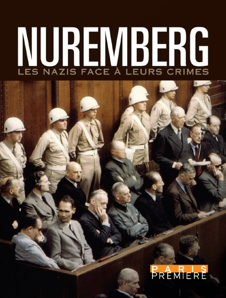 Paris Première - Nuremberg : les nazis face à leurs crimes