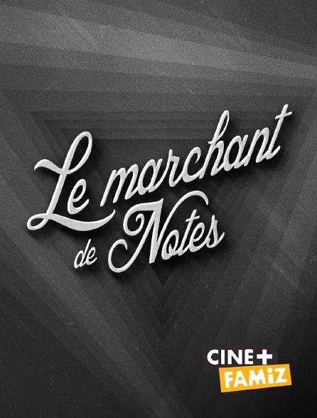 Ciné+ Famiz - Le marchand de notes
